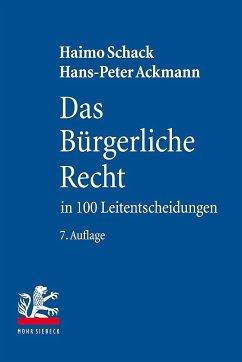 Das Bürgerliche Recht in 100 Leitentscheidungen - Schack, Haimo; Ackmann, Hans-Peter