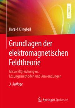 Grundlagen der elektromagnetischen Feldtheorie - Klingbeil, Harald