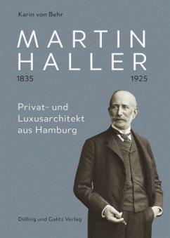 Martin Haller 1835 - 1925. Privat- und Luxusarchitekt aus Hamburg - Behr, Karin von