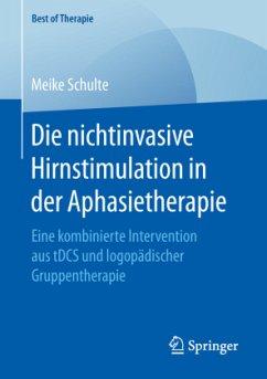 Die nichtinvasive Hirnstimulation in der Aphasietherapie - Schulte, Meike