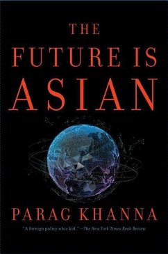 The Future Is Asian: Commerce, Conflict, and Culture in the 21st Century - Khanna, Parag