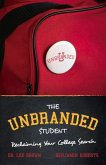 The Unbranded Student, Volume 1: Reclaiming Your College Search