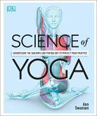 Science of Yoga: Understand the Anatomy and Physiology to Perfect Your Practice