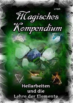 Magisches Kompendium - Heilarbeiten und die Lehre der Elemente (eBook, ePUB) - Lysir, Frater