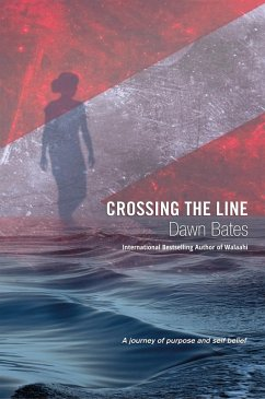 Crossing the Line: A Journey of Purpose and Self Belief (The Trilogy of Life Itself, #3) (eBook, ePUB) - Bates, Dawn