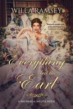 Everything But the Earl (Wayward & Willful, #1)...