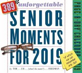389* Unforgettable Senior Moments Page-A-Day Calendar 2019: *of Which We Can Remember Only 365