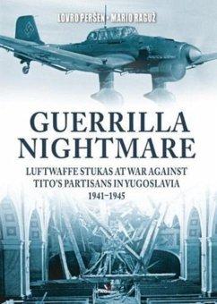 Guerrilla Nightmare: Luftwaffe Stukas at War Against Tito's Partisans in Yugoslavia, 1941-1945 - Persen, Lovro; Raguz, Mario