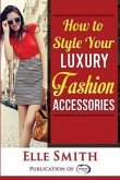 How to Style Your Luxury Fashion Accessories (eBook, ePUB)