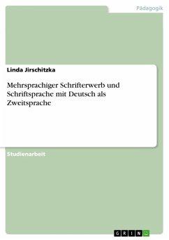 Mehrsprachiger Schrifterwerb und Schriftsprache mit Deutsch als Zweitsprache (eBook, PDF) - Jirschitzka, Linda