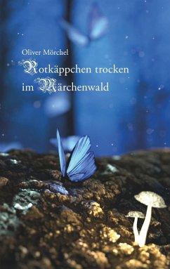 Rotkäppchen trocken im Märchenwald (eBook, ePUB)