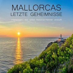 Mallorcas letzte Geheimnisse - Inselwissen, das selbst Mallorca-Kenner verblüfft (MP3-Download) - Mayer, Jürgen