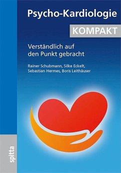 Psycho-Kardiologie KOMPAKT - Schubmann, Rainer; Eckelt, Silke; Hermes, Sebastian; Leithäuser, Boris