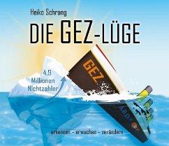 Die GEZ-Lüge, 1 Audio-CD - Schrang, Heiko
