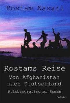 Rostams Reise - Von Afghanistan nach Deutschland - Autobiografischer Roman - Nazari, Rostam