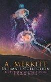 A. MERRITT Ultimate Collection: Sci-Fi Books, Lost World Series & Fantasy Stories (eBook, ePUB)