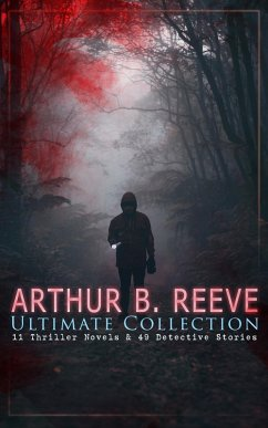 ARTHUR B. REEVE Ultimate Collection: 11 Thrille...