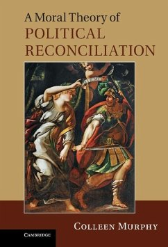 Moral Theory of Political Reconciliation (eBook, ePUB) - Murphy, Colleen