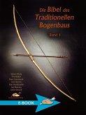 Die Bibel des Traditionellen Bogenbaus Band 1 (eBook, ePUB)