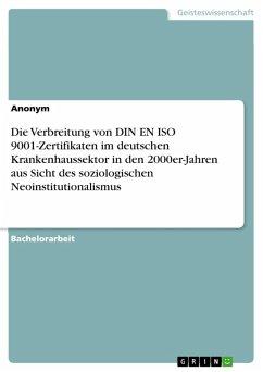 Die Verbreitung von DIN EN ISO 9001-Zertifikaten im deutschen Krankenhaussektor in den 2000er-Jahren aus Sicht des soziologischen Neoinstitutionalismus (eBook, PDF)