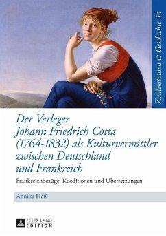 Der Verleger Johann Friedrich Cotta (1764-1832) als Kulturvermittler zwischen Deutschland und Frankreich (eBook, ePUB) - Ha, Annika