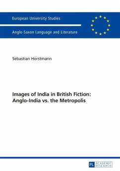 Images of India in British Fiction: Anglo-India vs. the Metropolis (eBook, ePUB) - Horstmann, Sebastian
