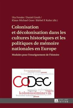 Colonisation et decolonisation dans les cultures historiques et les politiques de memoire nationales en Europe (eBook, ePUB)