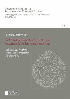 Die Uebernahme byzantinischer Feld- und Ackermae durch den osmanischen Staat (eBook, ePUB) - Zimmermann, Johannes