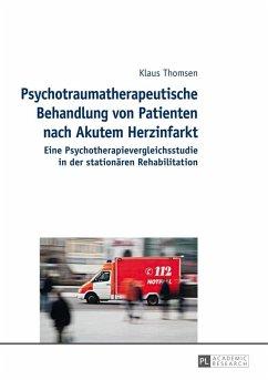 Psychotraumatherapeutische Behandlung von Patienten nach Akutem Herzinfarkt (eBook, PDF) - Thomsen, Klaus