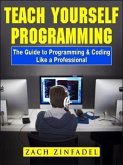 Teach Yourself Programming The Guide to Programming & Coding Like a Professional (eBook, ePUB)