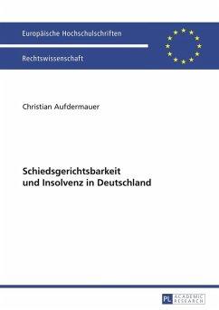 Schiedsgerichtsbarkeit und Insolvenz in Deutschland (eBook, PDF) - Aufdermauer, Christian