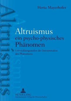 Altruismus - ein psycho-physisches PhAltruismus - ein psycho-physisches Phaenomen (eBook, PDF) - Mayerhofer, Herta