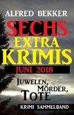 Juwelen, Mörder, Tote - Sechs Extra Krimis Juni 2018 (eBook, ePUB)