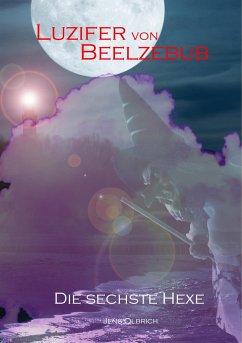 Luzifer von Beelzebub - Die sechste Hexe - Olbrich, Jens