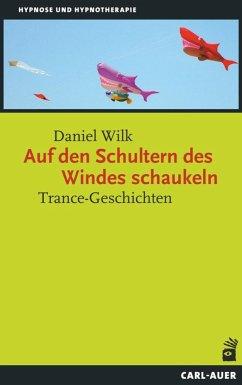 Auf den Schultern des Windes schaukeln - Wilk, Daniel