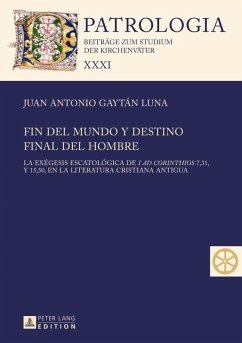 Fin del mundo y destino final del hombre (eBook, PDF) - Gaytan Luna, Juan Antonio