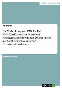 Die Verbreitung von DIN EN ISO 9001-Zertifikaten im deutschen Krankenhaussektor in den 2000er-Jahren aus Sicht des soziologischen Neoinstitutionalismus - Anonym