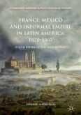 France, Mexico and Informal Empire in Latin America, 1820-1867 (eBook, PDF)