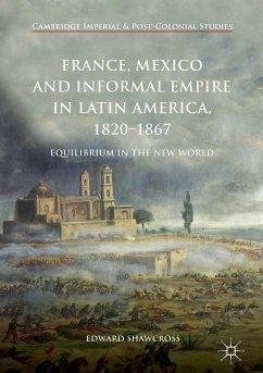 France, Mexico and Informal Empire in Latin America, 1820-1867 (eBook, PDF) - Shawcross, Edward