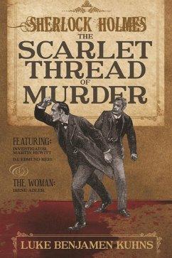 Sherlock Holmes and The Scarlet Thread of Murder (eBook, ePUB) - Kuhns, Luke Benjamen