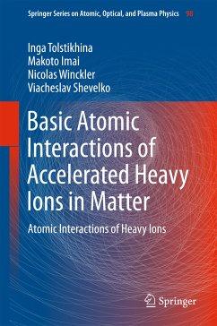 Basic Atomic Interactions of Accelerated Heavy Ions in Matter (eBook, PDF) - Winckler, Nicolas; Imai, Makoto; Shevelko, Viacheslav; Tolstikhina, Inga