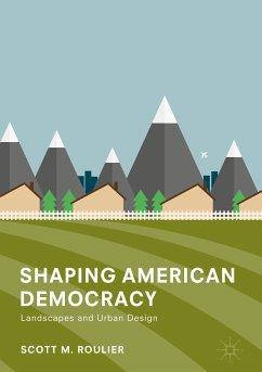 Shaping American Democracy (eBook, PDF) - Roulier, Scott M.