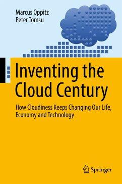Inventing the Cloud Century (eBook, PDF) - Oppitz, Marcus; Tomsu, Peter