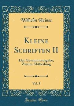 Kleine Schriften II, Vol. 3: Der Gesammtausgabe; Zweite Abtheilung (Classic Reprint)