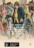 The Origins of Public Diplomacy in US Statecraft (eBook, PDF)