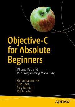 Objective-C for Absolute Beginners (eBook, PDF) - Kaczmarek, Stefan; Lees, Brad; Bennett, Gary; Fisher, Mitch