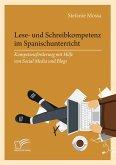 Lese- und Schreibkompetenz im Spanischunterricht: Kompetenzförderung mit Hilfe von Social Media und Blogs