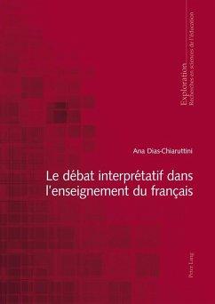 Le debat interpretatif dans l'enseignement du francais (eBook, ePUB) - Dias-Chiaruttini, Ana