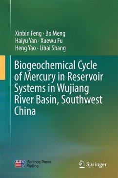 Biogeochemical Cycle of Mercury in Reservoir Systems in Wujiang River Basin, Southwest China (eBook, PDF) - Feng, Xinbin; Meng, Bo; Yan, Haiyu; Fu, Xuewu; Yao, Heng; Shang, Lihai