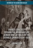Divided Loyalties? Pushing the Boundaries of Gender and Lay Roles in the Catholic Church, 1534-1829 (eBook, PDF)